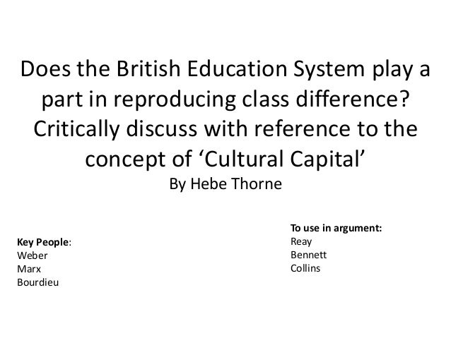 Does the British Education System play apart in reproducing class difference?Critically discuss with reference to theconce...