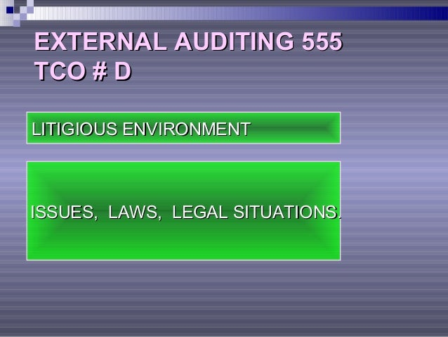 EXTERNAL AUDITING 555EXTERNAL AUDITING 555 TCO # DTCO # D LITIGIOUS ENVIRONMENTLITIGIOUS ENVIRONMENT ISSUES, LAWS, LEGAL S...