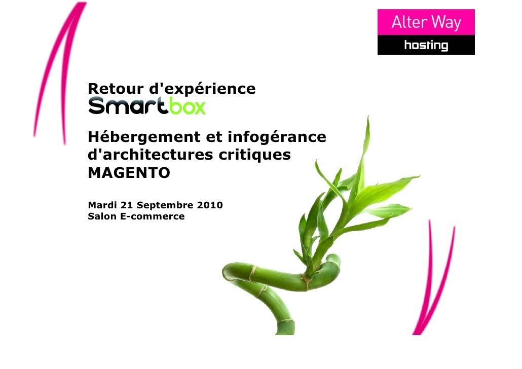 Retour d'expérience   Hébergement et infogérance d'architectures critiques MAGENTO  Mardi 21 Septembre 2010 Salon E-commer...