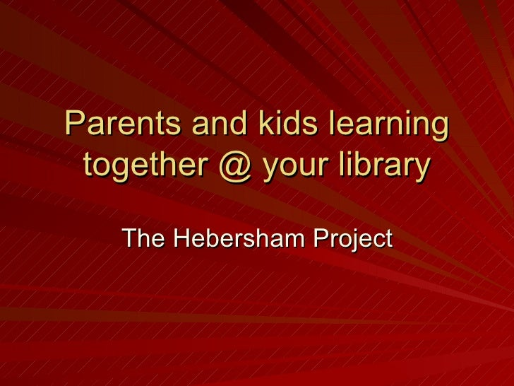 Parents and kids learning together @ your library The Hebersham Project