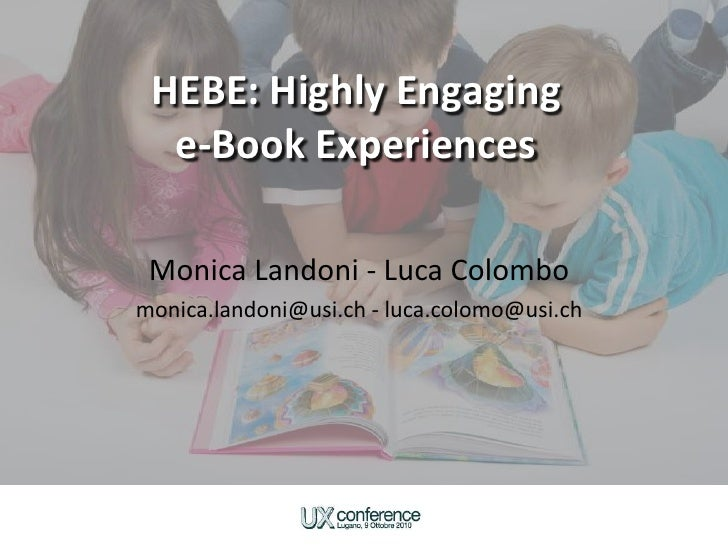 HEBE: Highly Engaginge-Book Experiences<br />Monica Landoni - Luca Colombo<br />monica.landoni@usi.ch - luca.colomo@usi.ch...