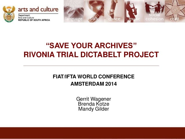 """""""SAVE YOUR ARCHIVES""""  RIVONIA TRIAL DICTABELT PROJECT  FIAT/IFTA WORLD CONFERENCE  AMSTERDAM 2014  Gerrit Wagener  Brenda ..."""