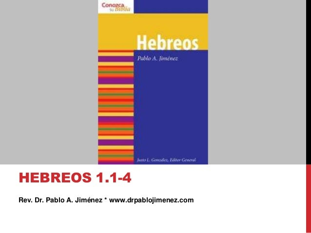 Rev. Dr. Pablo A. Jiménez * www.drpablojimenez.com HEBREOS 1.1-4