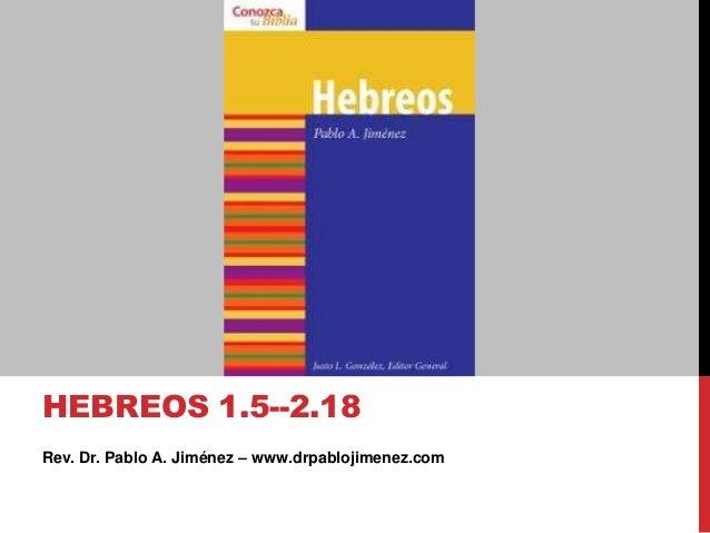 Rev. Dr. Pablo A. Jiménez – www.drpablojimenez.com HEBREOS 1.5--2.18