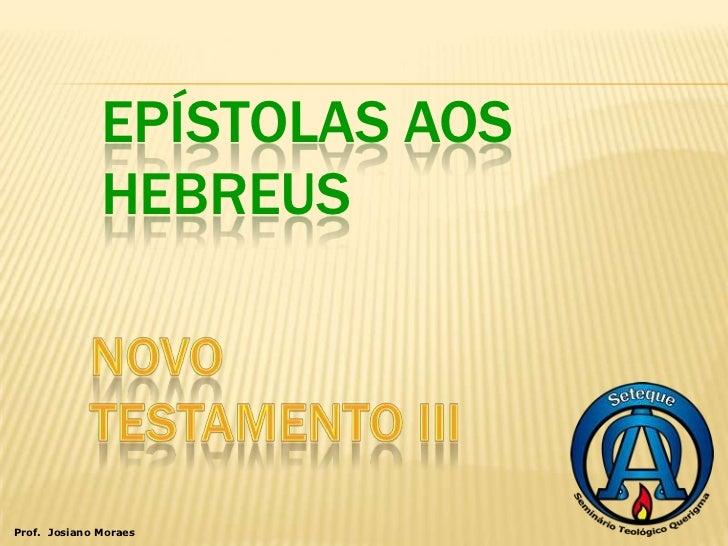 EPÍSTOLAS AOS              HEBREUSProf. Josiano Moraes