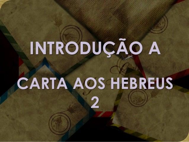 INTRODUÇÃO A CARTA AOS HEBREUS 2