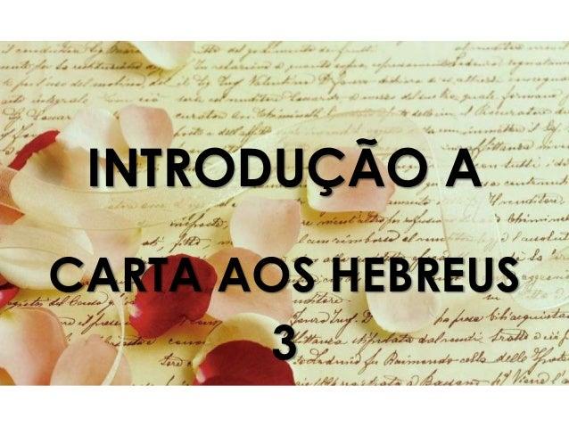 INTRODUÇÃO A CARTA AOS HEBREUS 3
