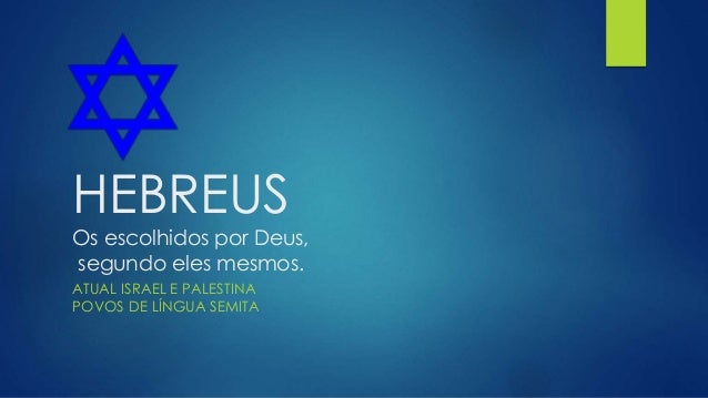 HEBREUS Os escolhidos por Deus, segundo eles mesmos. ATUAL ISRAEL E PALESTINA POVOS DE LÍNGUA SEMITA