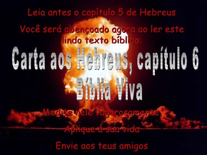 Carta aos Hebreus, capítulo 6 Bíblia Viva Leia antes o capítulo 5 de Hebreus Você será abençoado agora ao ler este lindo t...