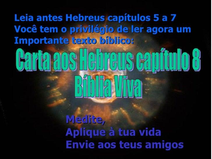 Leia antes Hebreus capítulos 5 a 7 Você tem o privilégio de ler agora um Importante texto bíblico: Medite, Aplique à tua v...