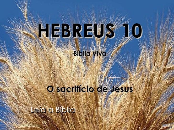 HEBREUS 10 Bíblia Viva O sacrifício de Jesus Leia a Bíblia