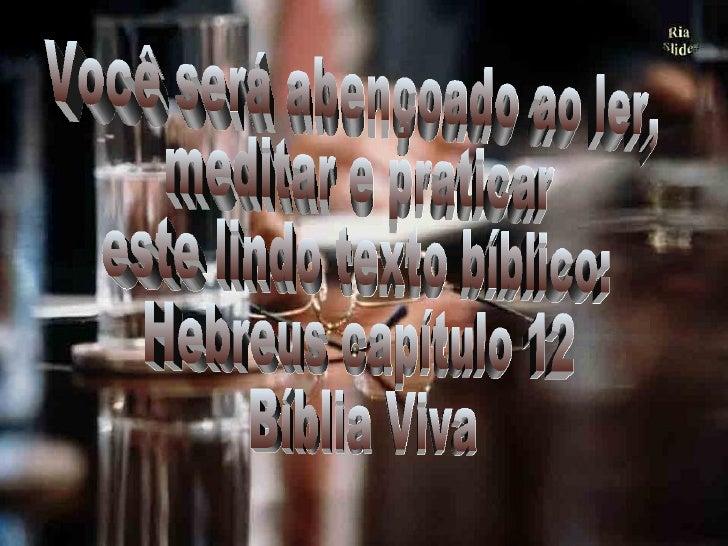 Você será abençoado ao ler, meditar e praticar este lindo texto bíblico: Hebreus capítulo 12 Bíblia Viva