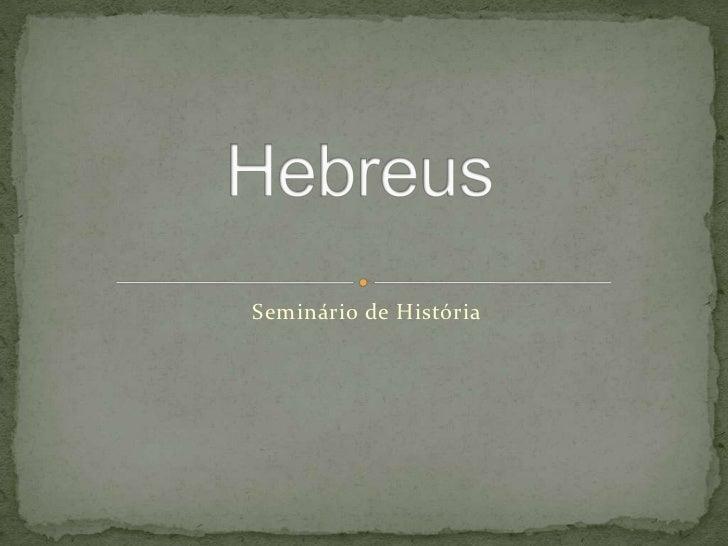 Hebreus<br />Seminário de História<br />