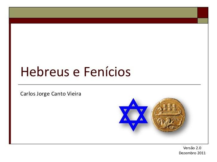 Hebreus e FeníciosCarlos Jorge Canto Vieira                              Versão 2.0                            Dezembro 2011