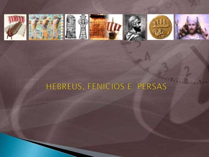 HEBREUS, FENÍCIOS E PERSAS<br />