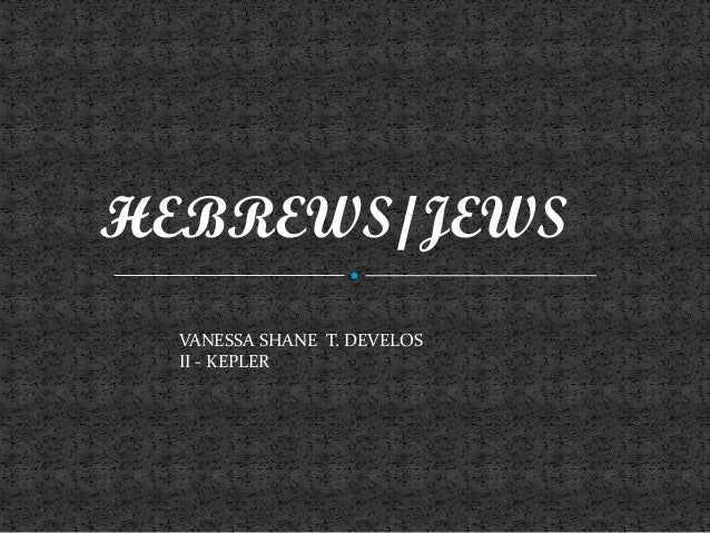 HEBREWS/JEWS VANESSA SHANE T. DEVELOS II - KEPLER