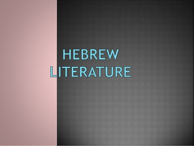  Virtually, all ancient Hebrew literature is concerned with religion. •The greatest literature they have produce is embod...