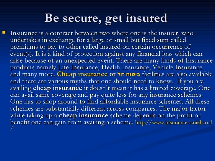 Be secure, get insured  <ul><li>Insurance is a contract between two where one is the insurer, who undertakes in exchange f...