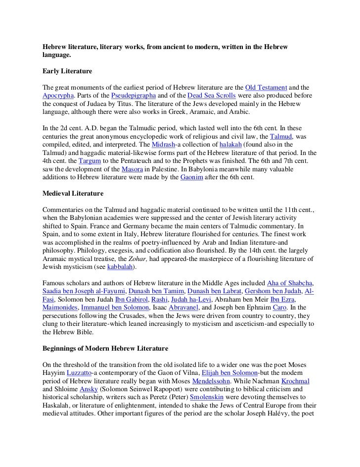 Hebrew literature, literary works, from ancient to modern, written in the Hebrewlanguage.Early LiteratureThe great monumen...