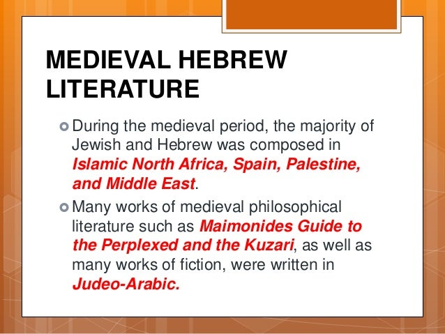 MEDIEVAL HEBREW LITERATURE  During the medieval period, the majority of Jewish and Hebrew was composed in Islamic North A...