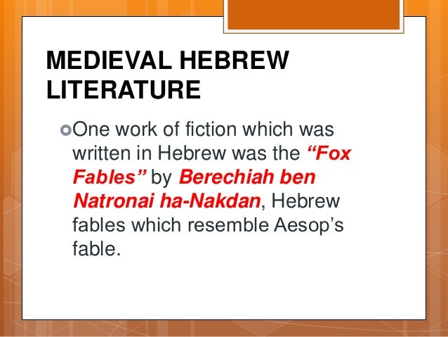 """MEDIEVAL HEBREW LITERATURE One work of fiction which was written in Hebrew was the """"Fox Fables"""" by Berechiah ben Natronai..."""