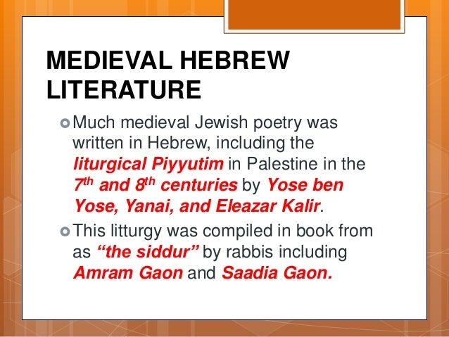 MEDIEVAL HEBREW LITERATURE Much medieval Jewish poetry was written in Hebrew, including the liturgical Piyyutim in Palest...