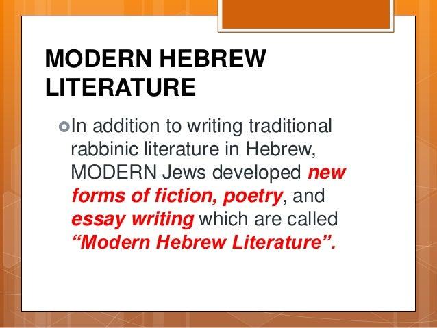 MODERN HEBREW LITERATURE In addition to writing traditional rabbinic literature in Hebrew, MODERN Jews developed new form...