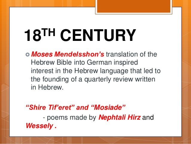 18TH CENTURY  Moses Mendelsshon's translation of the Hebrew Bible into German inspired interest in the Hebrew language th...