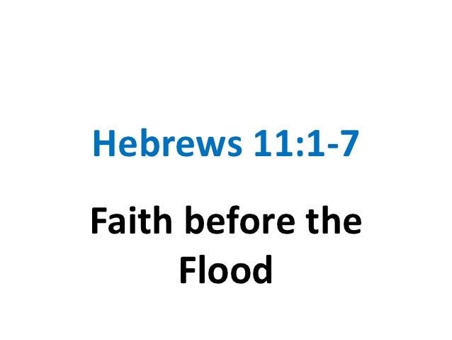 Hebrews 11:1-7Faith before the     Flood