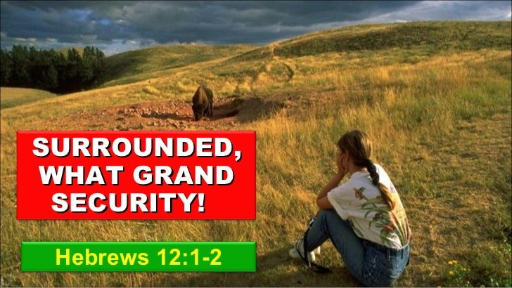 Hebrews 12:1-2 SURROUNDED, WHAT GRAND SECURITY!
