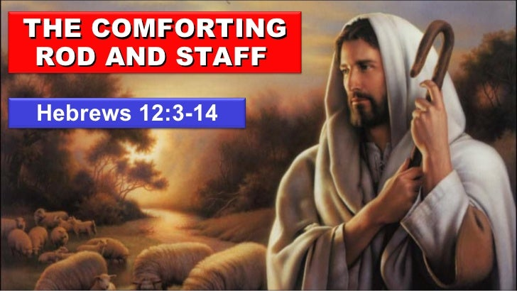 Hebrews 12:3-14 THE COMFORTING ROD AND STAFF