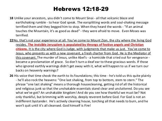 Hebrews 12:18-2918Unlikeyourancestors,youdidntcometoMountSinai-allthatvolcanicblazeand    earthshakingrum...
