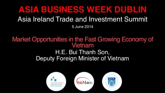ASIA BUSINESS WEEK DUBLIN! Asia Ireland Trade and Investment Summit! 5 June 2014! 	    Market Opportunities in the Fast Gr...