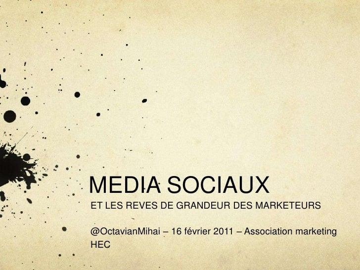 MEDIA SOCIAUX<br />ET LES REVES DE GRANDEUR DES MARKETEURS<br />@OctavianMihai – 16 février 2011 – Association marketing ...