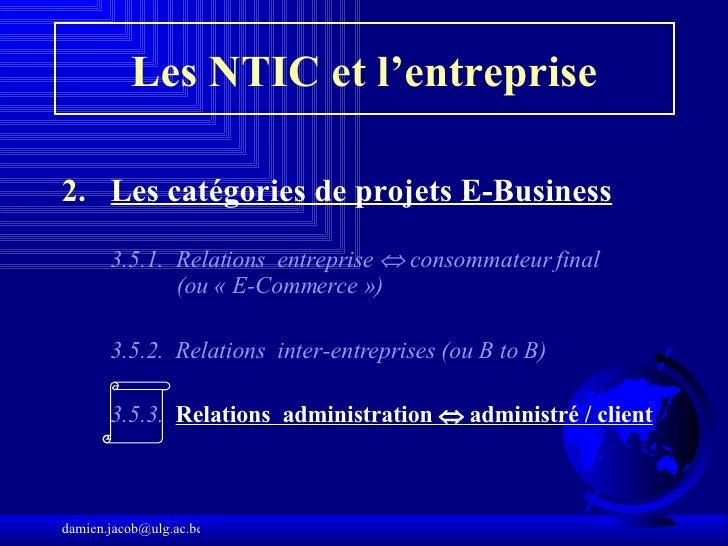Les NTIC et l'entreprise <ul><li>Les catégories de projets E-Business   </li></ul><ul><li> </li></ul><ul><ul><li>3.5. 1. ...