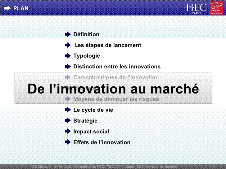 PLAN De l'innovation au marché Définition Typologie Distinction entre les innovations Le cycle de vie Caractéristiques de ...