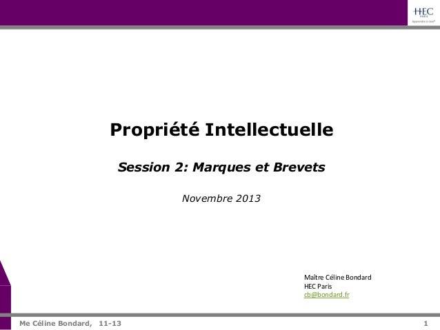 Propriété Intellectuelle Session 2: Marques et Brevets Novembre 2013  Maître  Céline  Bondard   HEC  Paris   cb@...