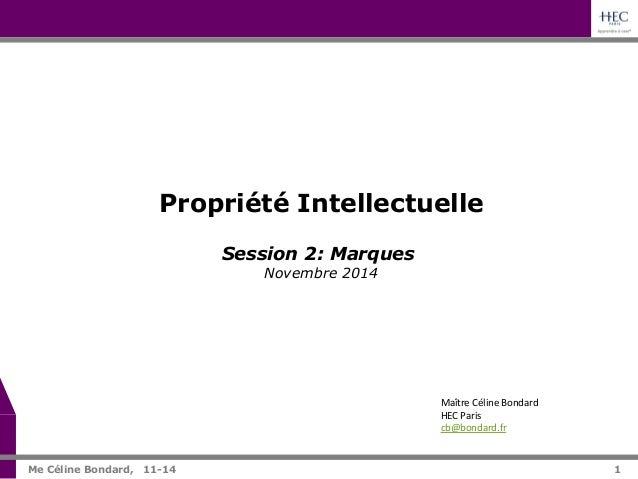 1  Propriété Intellectuelle  Maître  Céline  Bondard  HEC  Paris  cb@bondard.fr  Session 2: Marques  Novembre 2014  Me Cél...