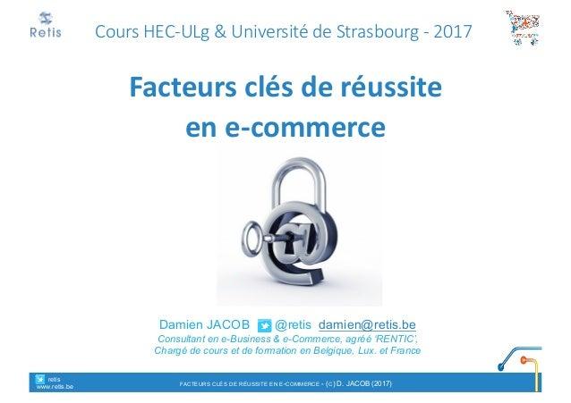 Damien JACOB @retis damien@retis.be Consultant en e-Business & e-Commerce, agréé 'RENTIC', Chargé de cours et de formation...