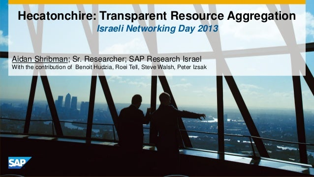 Hecatonchire: Transparent Resource Aggregation                                Israeli Networking Day 2013Aidan Shribman; S...
