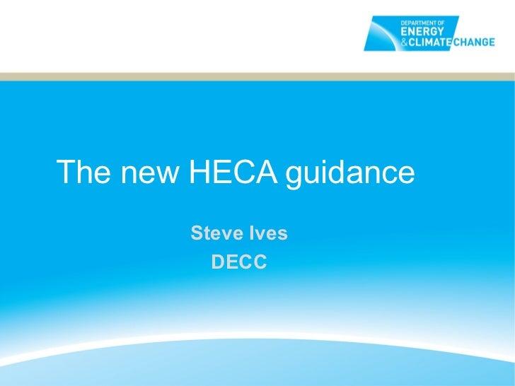 The new HECA guidance       Steve Ives         DECC