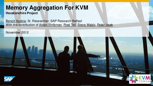 Memory Aggregation For KVMHecatonchire ProjectBenoit Hudzia; Sr. Researcher; SAP Research BelfastWith the contribution of ...