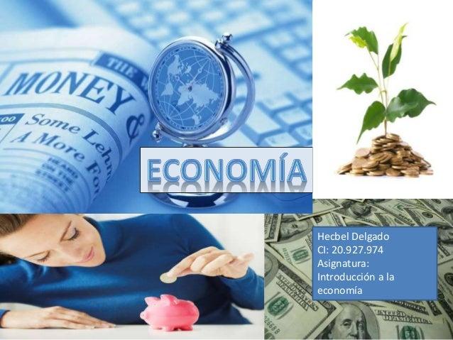 Hecbel Delgado CI: 20.927.974 Asignatura: Introducción a la economía