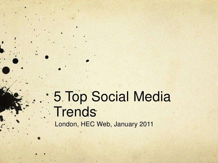 5 Top Social Media Trends<br />London, HEC Web, January 2011<br />
