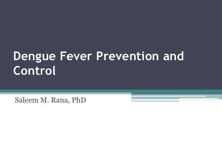Dengue Fever Prevention andControlSaleem M. Rana, PhD