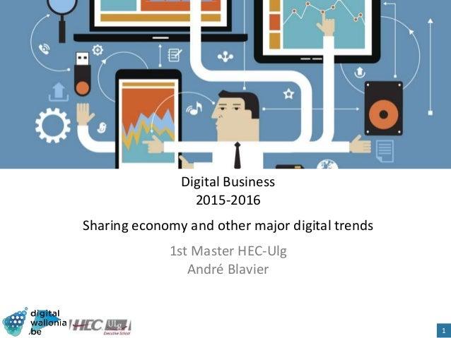 Digital Business 2015-2016 Sharing economy and other major digital trends 1st Master HEC-Ulg André Blavier 1