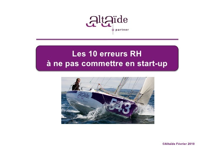 Les 10 erreurs RH à ne pas commettre en start-up                                 ©Altaïde Février 2010