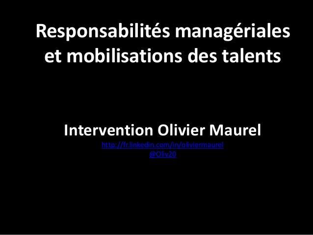 Responsabilités managériales et mobilisations des talents  Intervention Olivier Maurel http://fr.linkedin.com/in/olivierma...