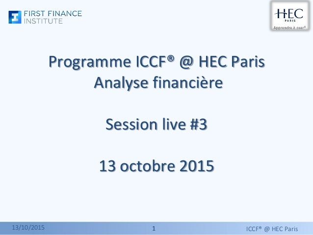 11 Programme ICCF® @ HEC Paris Analyse financière Session live #3 13 octobre 2015 ICCF® @ HEC Paris13/10/2015