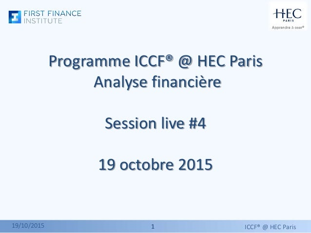 11 Programme ICCF® @ HEC Paris Analyse financière Session live #4 19 octobre 2015 ICCF® @ HEC Paris19/10/2015